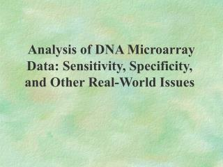 Analysis of DNA Microarray Data: Sensitivity, Specificity, and Other Real-World Issues