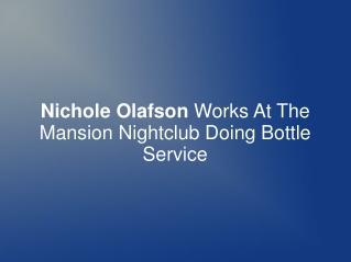 Nichole Olafson Works At The Mansion Nightclub