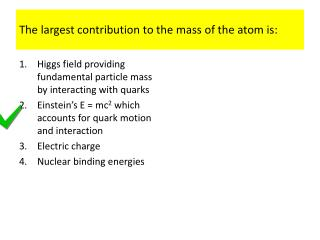The largest contribution to the mass of the atom is:
