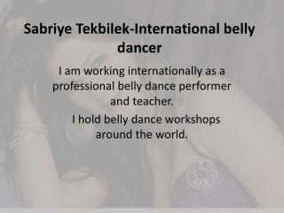 Sabriye Tekbilek-International belly dancer