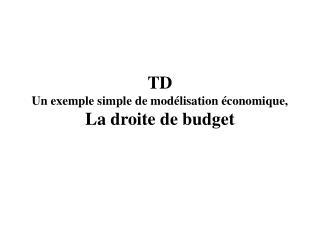 TD  Un exemple simple de mod lisation  conomique,  La droite de budget