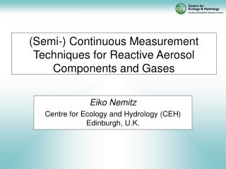 Semi- Continuous Measurement Techniques for Reactive Aerosol Components and Gases