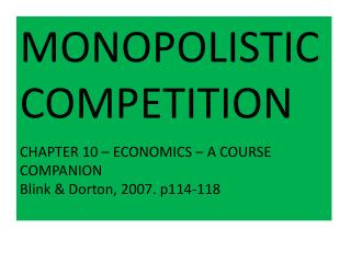 MONOPOLISTIC COMPETITION  CHAPTER 10   ECONOMICS   A COURSE COMPANION Blink  Dorton, 2007. p114-118