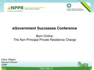 EGovernment Successes Conference  Born Online:  The Non Principal Private Residence Charge
