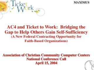 AC4 and Ticket to Work:  Bridging the Gap to Help Others Gain Self-Sufficiency  A New Federal Contracting Opportunity fo