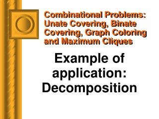 Combinational Problems: Unate Covering, Binate Covering, Graph Coloring and Maximum Cliques