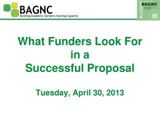 What Funders Look For  in a  Successful Proposal  Tuesday, April 30, 2013