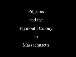 Pilgrims and the Plymouth Colony in Massachusetts