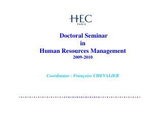 Doctoral Seminar in Human Resources Management 2009-2010   Coordinator : Fran oise CHEVALIER       https: