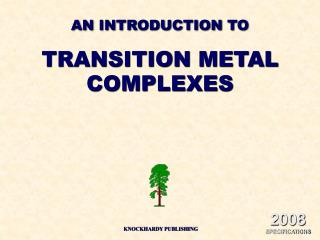 AN INTRODUCTION TO TRANSITION METAL COMPLEXES