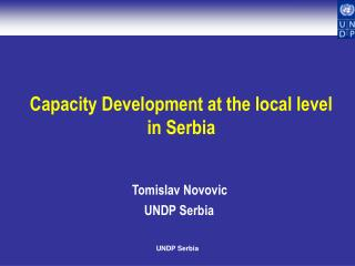Capacity Development at the local level in Serbia   Tomislav Novovic  UNDP Serbia