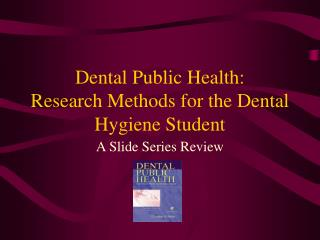 Dental Public Health:   Research Methods for the Dental Hygiene Student