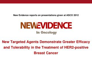 New Targeted Agents Demonstrate Greater Efficacy and Tolerability in the Treatment of HER2-positive Breast Cancer