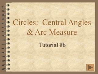 Circles:  Central Angles  Arc Measure