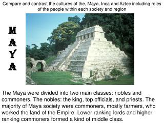 Compare and contrast the cultures of the, Maya, Inca and Aztec including roles of the people within each society and reg