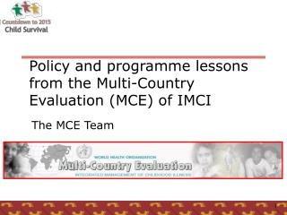 Policy and programme lessons  from the Multi-Country Evaluation MCE of IMCI