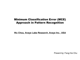 Minimum Classification Error MCE Approach in Pattern Recognition