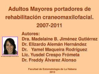 Adultos Mayores portadores de rehabilitaci n craneomaxilofacial. 2007-2011