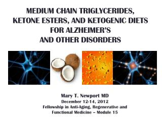 MEDIUM CHAIN TRIGLYCERIDES,  Ketone Esters, and ketogenic diets  FOR ALZHEIMER S  and other disorders
