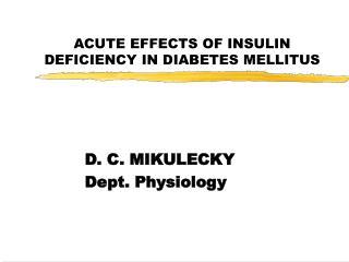 ACUTE EFFECTS OF INSULIN DEFICIENCY IN DIABETES MELLITUS