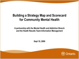 Building a Strategy Map and Scorecard  for Community Mental Health   A partnership with the Mental Health and Addiction