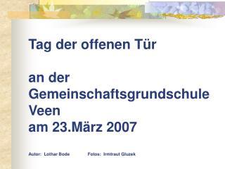 Tag der offenen T r   an der Gemeinschaftsgrundschule                  Veen  am 23.M rz 2007  Autor:  Lothar Bode