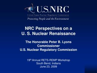 NRC Perspectives on a U. S. Nuclear Renaissance  The Honorable Peter B. Lyons Commissioner U.S. Nuclear Regulatory Commi