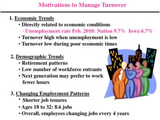 Motivations to Manage Turnover       1. Economic Trends         Directly related to economic conditions      Unemploymen