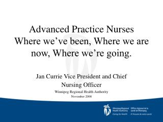 Advanced Practice Nurses Where we ve been, Where we are now, Where we re going.