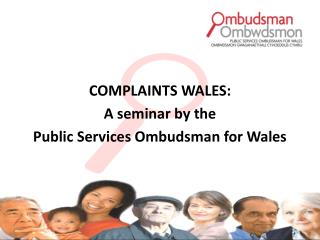 COMPLAINTS WALES: A seminar by the  Public Services Ombudsman for Wales