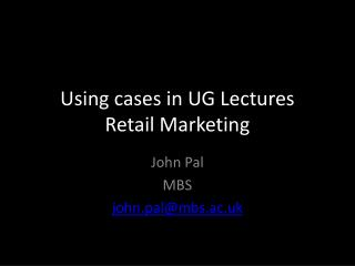 Using cases in UG Lectures Retail Marketing