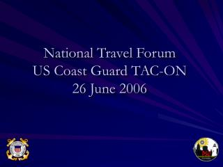 National Travel Forum US Coast Guard TAC-ON 26 June 2006