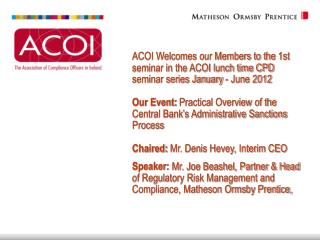 ACOI Welcomes our Members to the 1st seminar in the ACOI lunch time CPD seminar series January - June 2012  Our Event: P