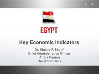 Key Economic Indicators  Dr. Khaled F. Sherif Chief Administrative Officer  Africa Region The World Bank