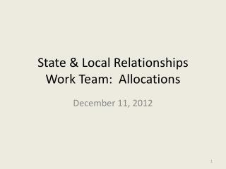 State  Local Relationships Work Team:  Allocations