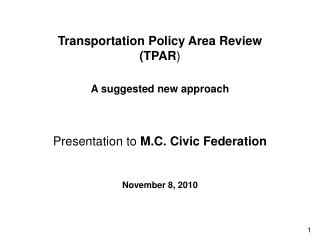 Transportation Policy Area Review TPAR  A suggested new approach    Presentation to M.C. Civic Federation