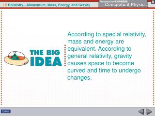 According to special relativity, mass and energy are equivalent. According to general relativity, gravity causes space t