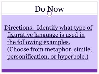 Do Now  Directions:  Identify what type of figurative language is used in the following examples.  Choose from metaphor,