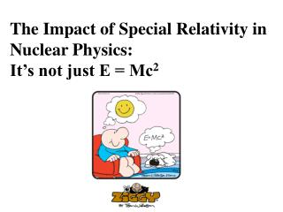 The Impact of Special Relativity in Nuclear Physics:                              It s not just E  Mc2