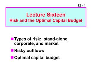 Lecture Sixteen Risk and the Optimal Capital Budget