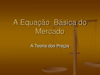 A Equa  o  B sica do Mercado