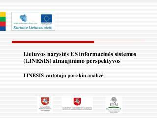 Lietuvos narystes ES informacines sistemos LINESIS atnaujinimo perspektyvos   LINESIS vartotoju poreikiu analize