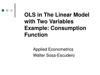 OLS in The Linear Model with Two Variables Example: Consumption Function