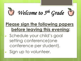 Please sign the following papers before leaving this evening: Schedule your child s goal setting conferenceone conferenc