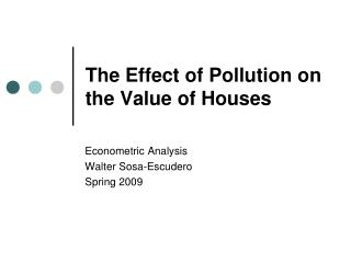 The Effect of Pollution on the Value of Houses