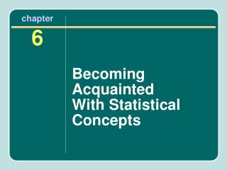 Becoming Acquainted  With Statistical Concepts