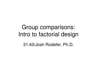 Group comparisons: Intro to factorial design
