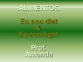ALIMENTOS  Eu sou diet   Eu sou light  Prof. Amanda