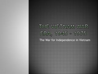 The Vietnam war era, 1945 - 1975