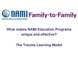What makes NAMI Education Programs  unique and effective   The Trauma Learning Model